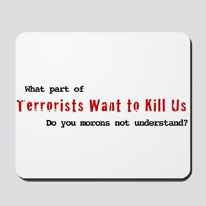 Terrorists Want to Kill Us Mousepad