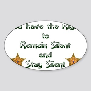 YOU HAVE THE RIGHT TO REMAIN SILENT Sticker (Oval)