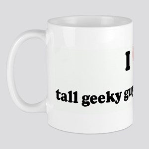 I Love tall geeky guys with g Mug