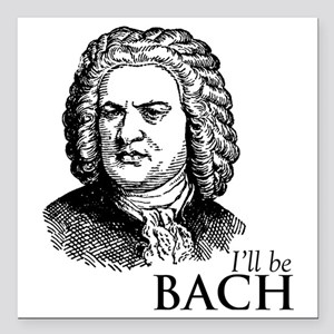 """ill_be-bach Square Car Magnet 3"""" x 3"""""""