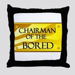 CHAIRMAN OF BORED Throw Pillow