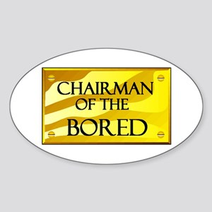 CHAIRMAN OF BORED Oval Sticker