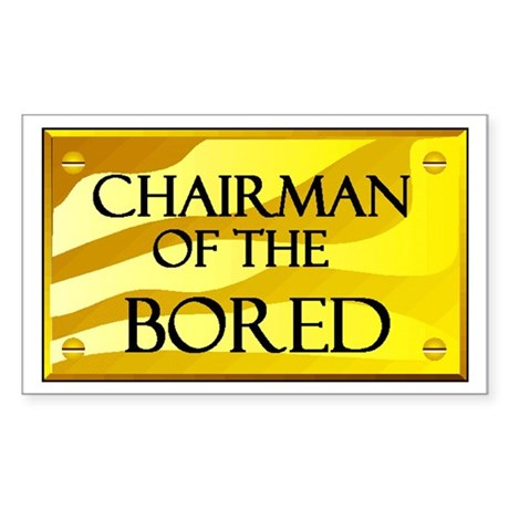 CHAIRMAN OF BORED Rectangle Sticker