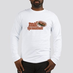 Ma! The Meatloaf! Long Sleeve T-Shirt