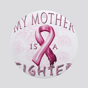 My Mother is a Fighter Pink Round Ornament