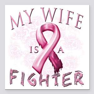 "My Wife is a Fighter Pin Square Car Magnet 3"" x 3"""