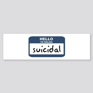 Feeling suicidal Bumper Sticker