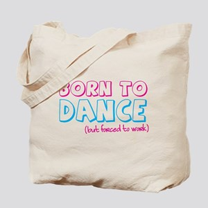 BORN to DANCE - but forced to work Tote Bag