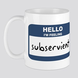 Feeling subservient Mug