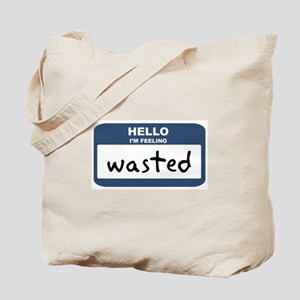 Feeling wasted Tote Bag