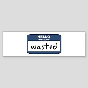 Feeling wasted Bumper Sticker