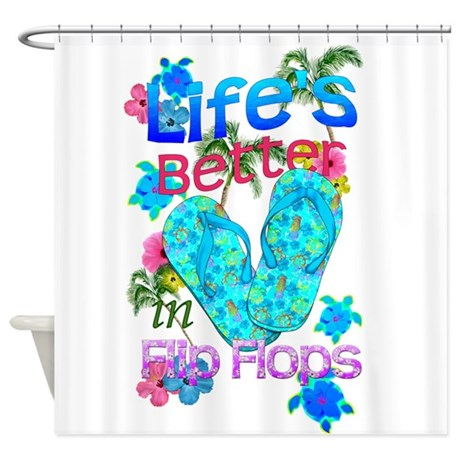 Life Is Better In Flip Flops Shower Curtain By BailoutIsland