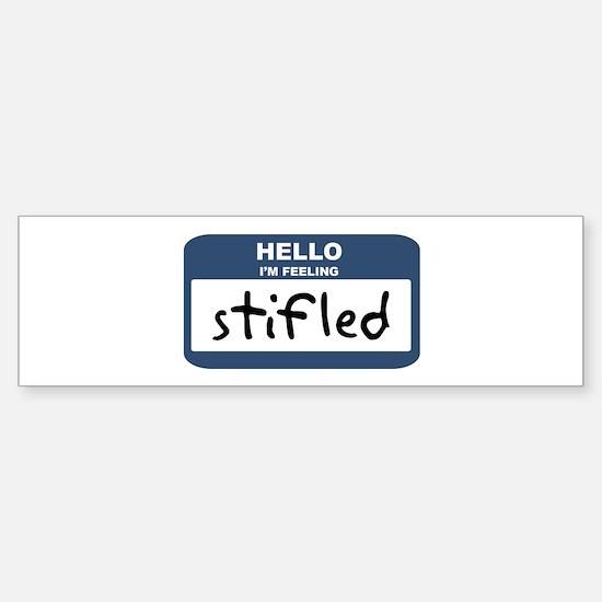 Feeling stifled Bumper Bumper Bumper Sticker