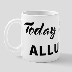 Today I feel alluring Mug