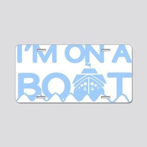 im on a boat-dark shirts Aluminum License Plate