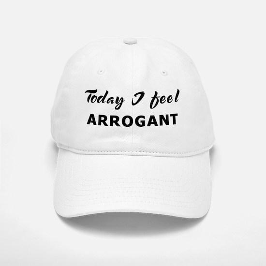 Today I feel arrogant Baseball Baseball Cap