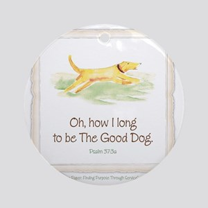 Good Dog-no green Round Ornament