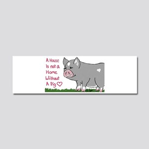 A House Is not a Home without a Pig Car Magnet 10