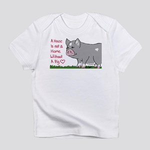 A House Is not a Home without a Pig Infant T-Shirt