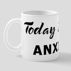 Today I feel anxiety Mug