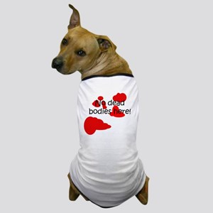NoDeadBodies Dog T-Shirt