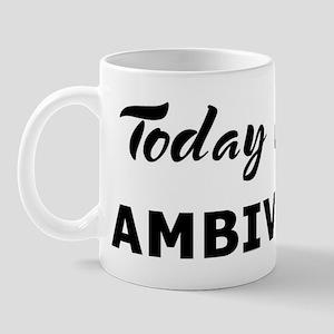 Today I feel ambivalent Mug