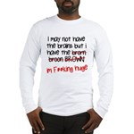 Brains and Brawn? Long Sleeve T-Shirt