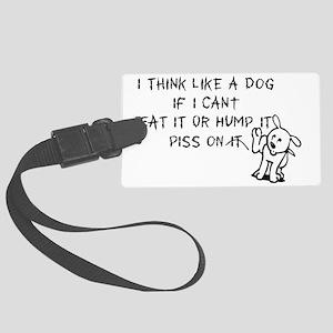 I THINK LIKE A DOG Large Luggage Tag