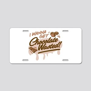 I Wanna Get Chocolate Wasted Aluminum License Plat