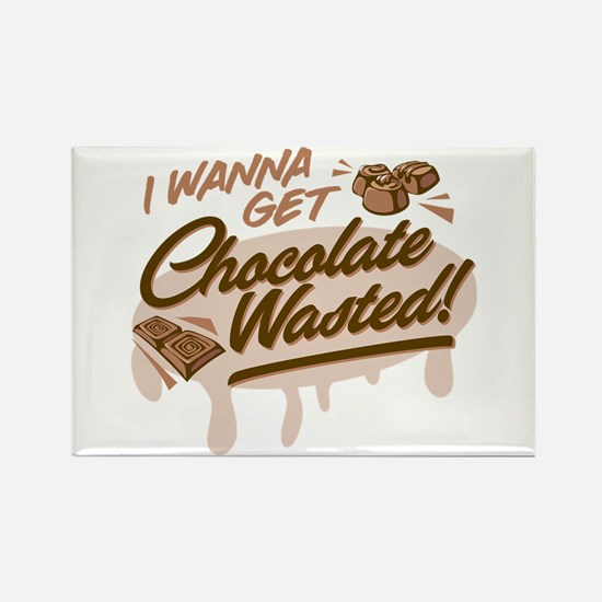 I Wanna Get Chocolate Wasted Magnets