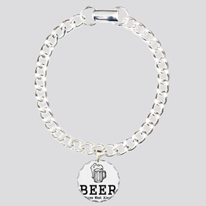 Beer It Cures What Ales  Charm Bracelet, One Charm
