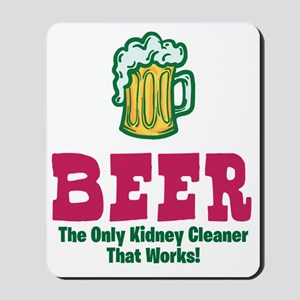 Beer The Only Kidney Cleaner That Works Mousepad