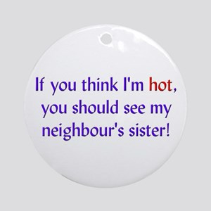 Neighbour's Hot Sister Ornament (Round)