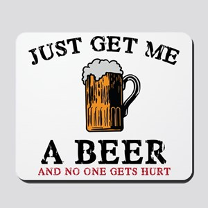 Just Get Me a Beer Mousepad