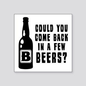 "Could You Come Back In A Fe Square Sticker 3"" x 3"""