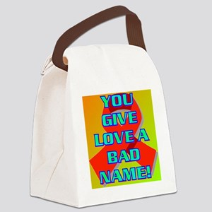YOU GIVE LOVE A BAD NAME Canvas Lunch Bag