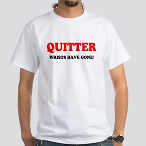 QUITTER - WRISTS HAVE GONE! T-Shirt
