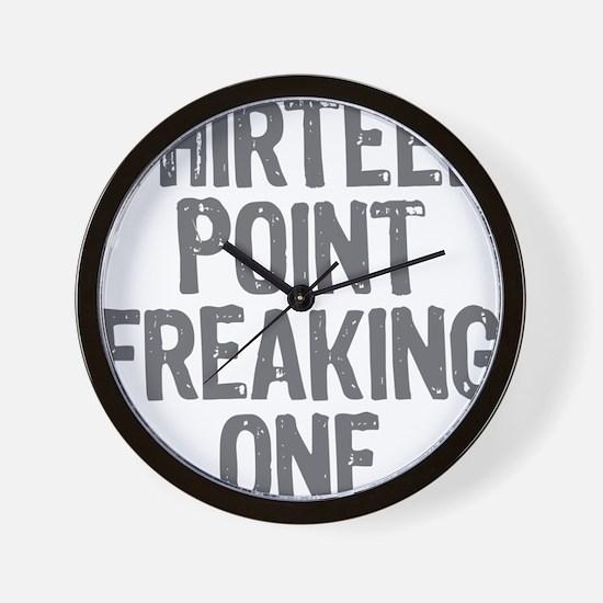 thirteen point freaking one gray Wall Clock