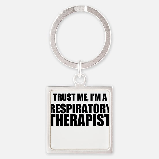 Trust Me, Im A Respiratory Therapist Keychains