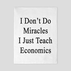 I Don't Do Miracles I Just Teach Econom Twin Duvet