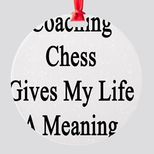 Coaching Chess Gives My Life A Mean Round Ornament