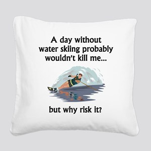 A Day Without Water Skiing Square Canvas Pillow