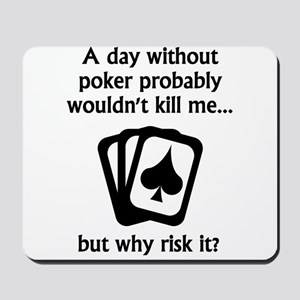 A Day Without Poker Mousepad
