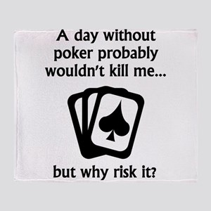 A Day Without Poker Throw Blanket