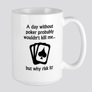 A Day Without Poker Mugs
