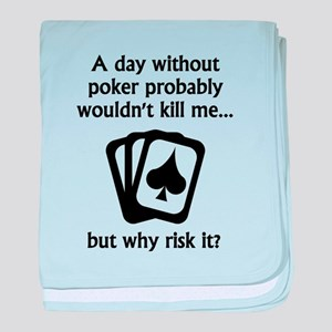 A Day Without Poker baby blanket