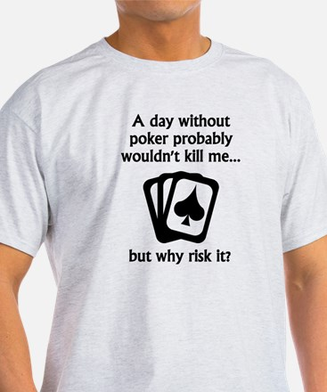 A Day Without Poker T-Shirt