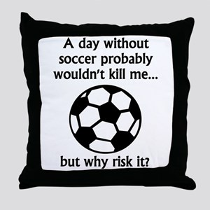 A Day Without Soccer Throw Pillow