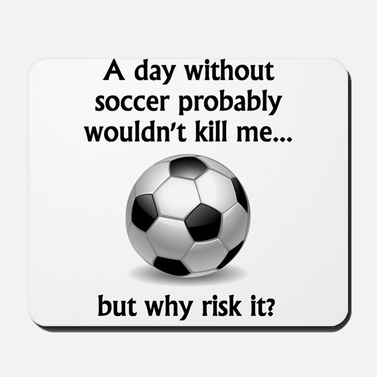 A Day Without Soccer Mousepad