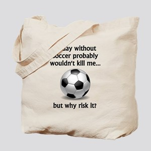 A Day Without Soccer Tote Bag